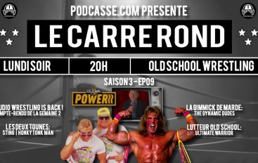 Le Carré Rond – S03 – EP09: Ultimate Warrior, NWA Power & Les Dynamic Dudes