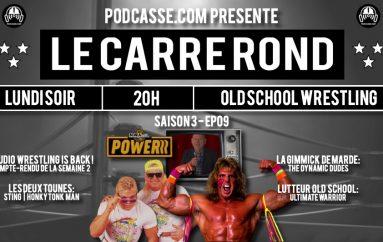 Le Carré Rond – S03 – EP09: Ultimate Warrior, NWA Power & Les Dynamic Dudes