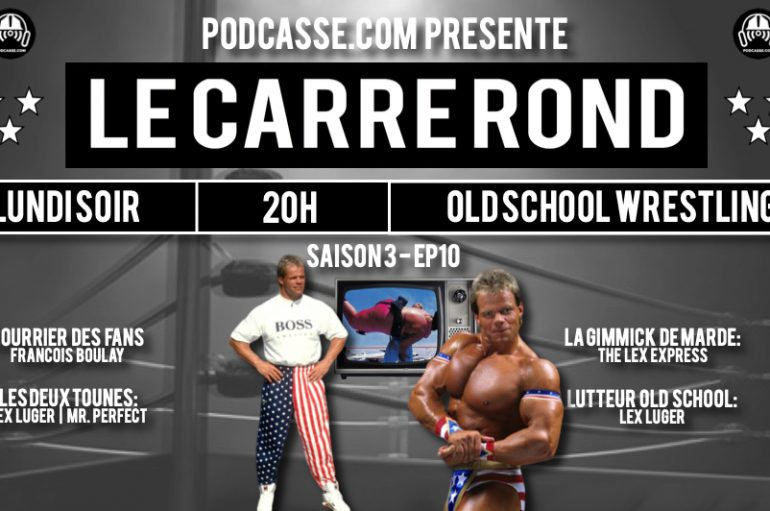 Le Carré Rond – S03 – EP10: Lex Luger & The Lex Express