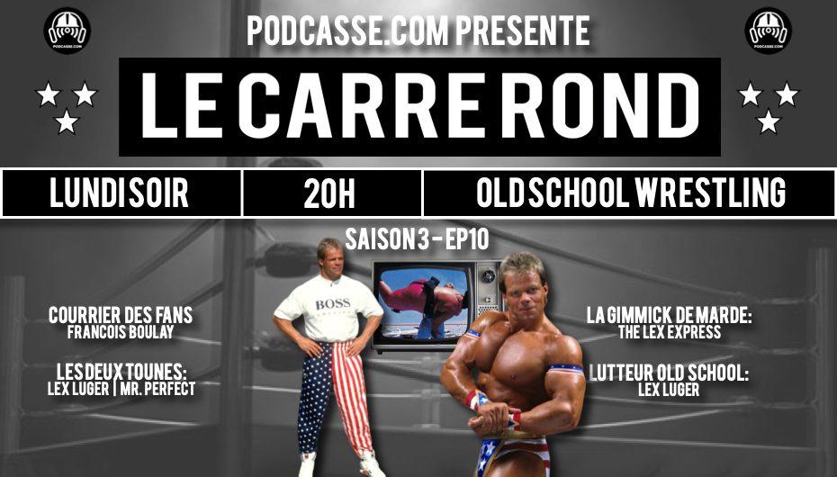 Le Carré Rond – S03 – EP10: Lex Luger & The Lex Express