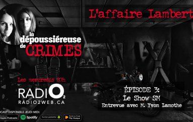 L'affaire Lambert – Épisode 3: Le Show SM – Entrevue avec M. Yvon Lamothe