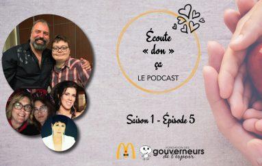 Écoute «don» ça – S01 – EP05: Vincent Gariépy et sa famille, Sylvie Rousseau et Mélanie Savard
