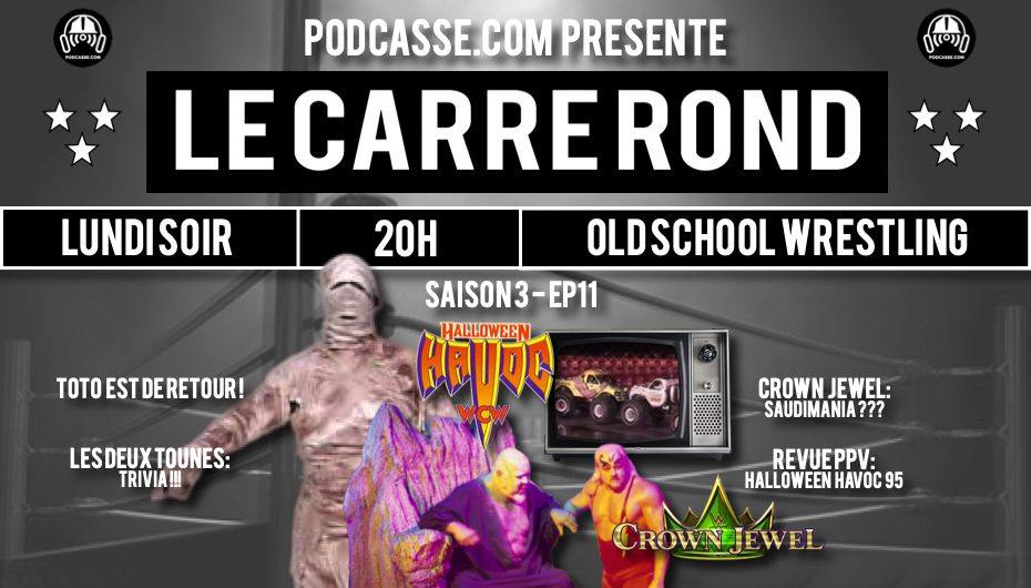 Le Carré Rond – S03 – EP11: Saudimania (Crown Jewel) & Halloween Havoc 1995