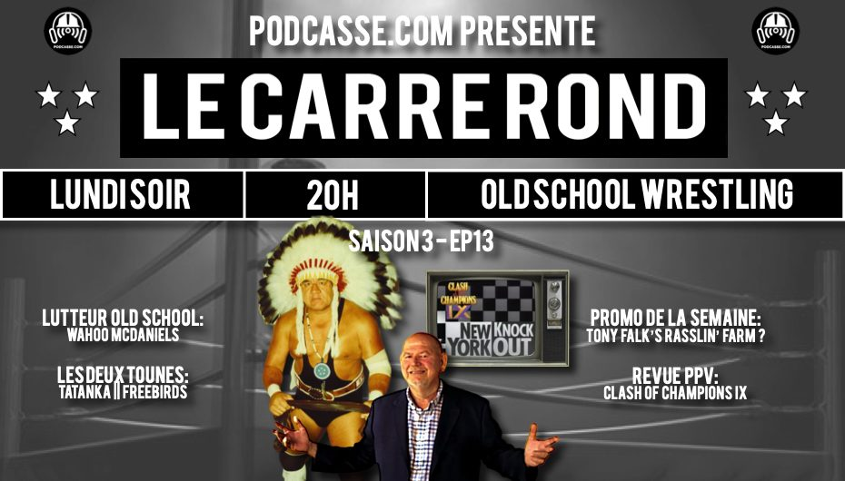 Le Carré Rond – S03 – EP13: Wahoo ! & Clash of Champions IX