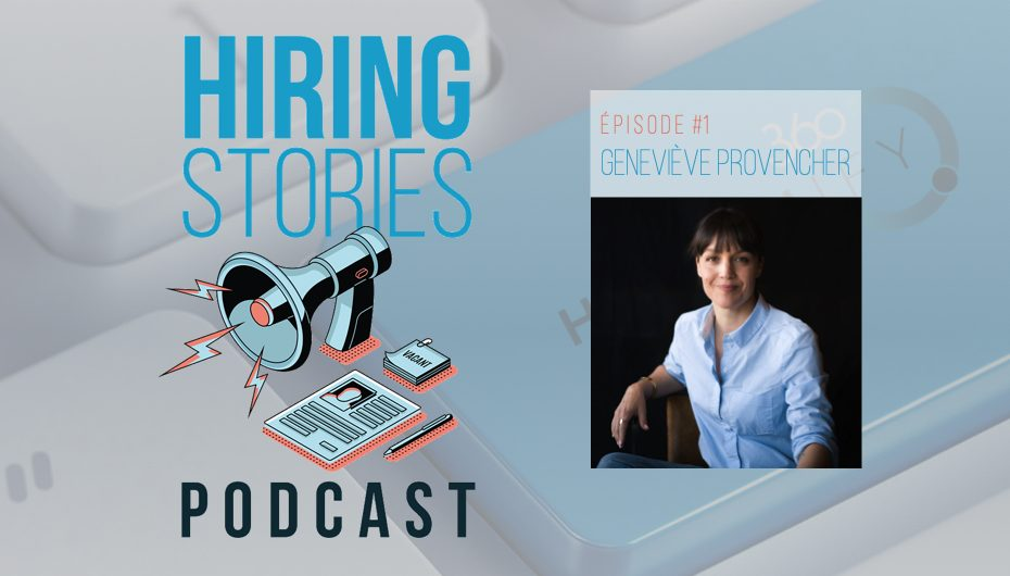 Hiring Stories Podcast – S01 – EP01: Geneviève Provencher