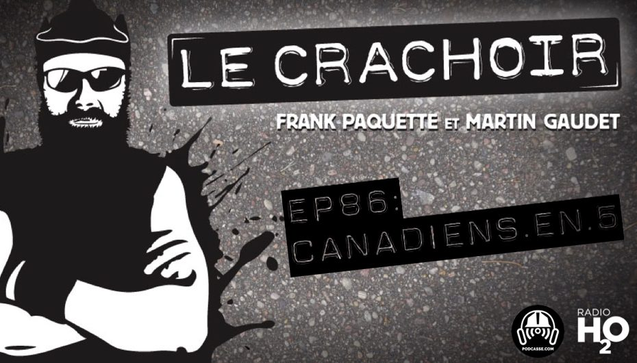 Le Crachoir – EP86: Canadiens en 5