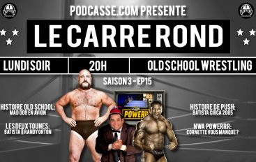 Le Carré Rond – S03 – EP15: Mad Dog, Batista, Beaver Cleavage & NWA Powerrr