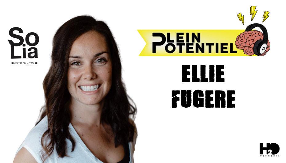 Plein Potentiel – S01 – EP28: Ellie Fugère