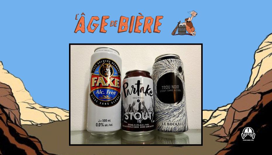 L'Âge de Bière – S02 – EP02: Sans Alcool #2: Faxe Alc Free, Partake Stout et Trou Noir