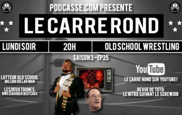 Le Carré Rond – S03 – EP25: Million Dollar Man & Nitro au lendemain du Screwjob !