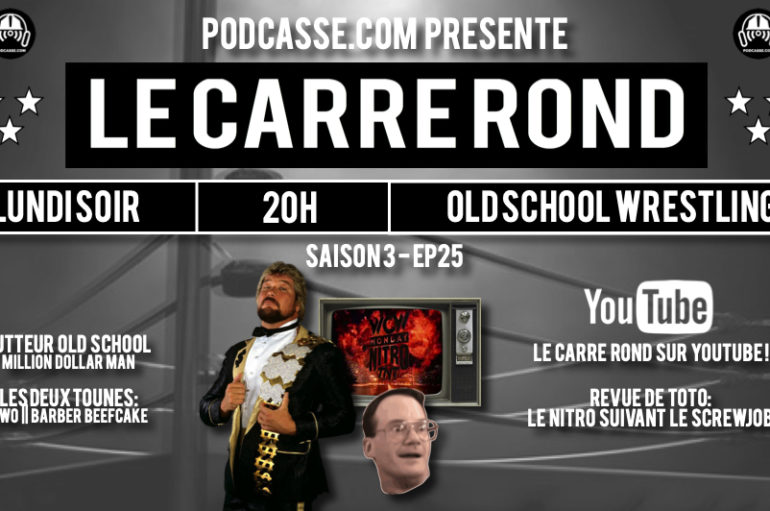 Le Carré Rond – S03 – EP25: Million Dollar Man & Nitro au lendemain du Screwjob !