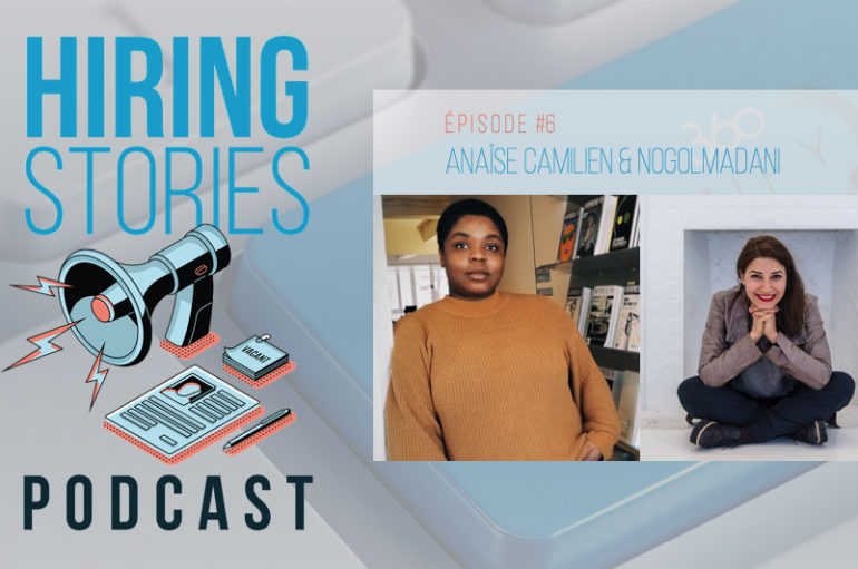 Hiring Stories Podcast – S01 – EP06: Anaïse Camilien et Nogol Madani