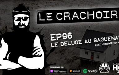 Le Crachoir – EP96: Le déluge au Saguenay