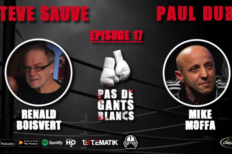 Pas de Gants Blancs – S01 – EP17: Renald Boisvert & Mike Moffa