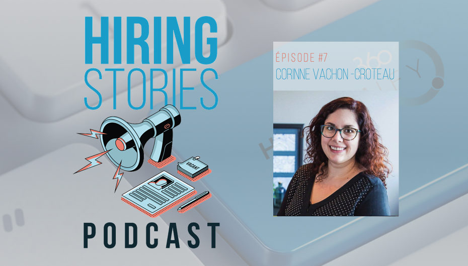 Hiring Stories Podcast – S01 – EP07: Corinne Vachon-Croteau