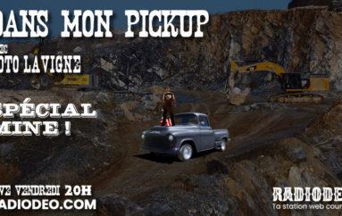 Dans mon pickup – 28 Février – Spécial Mine !