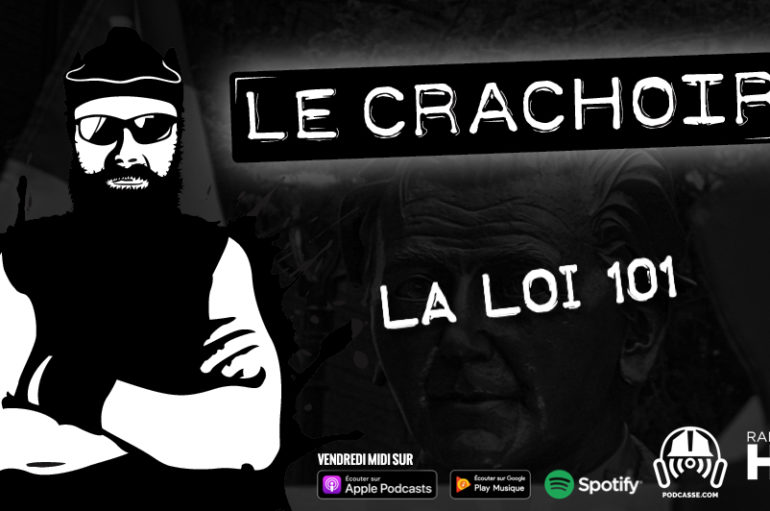 Le Crachoir – EP101: La loi 101