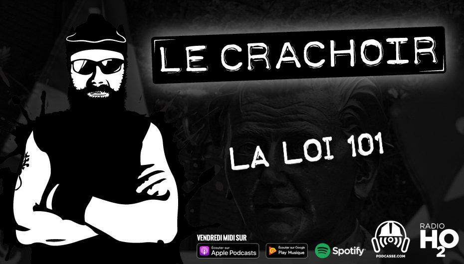 Le Crachoir – EP101: La loi 101