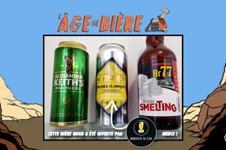 L'Âge de Bière – S02 – EP10: Alexander Keith's IPA, Maltstrom Pilsner Classique et Rousse Smelting