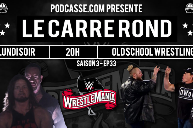 Le Carré Rond – S03 – EP33: Wrestlemania !