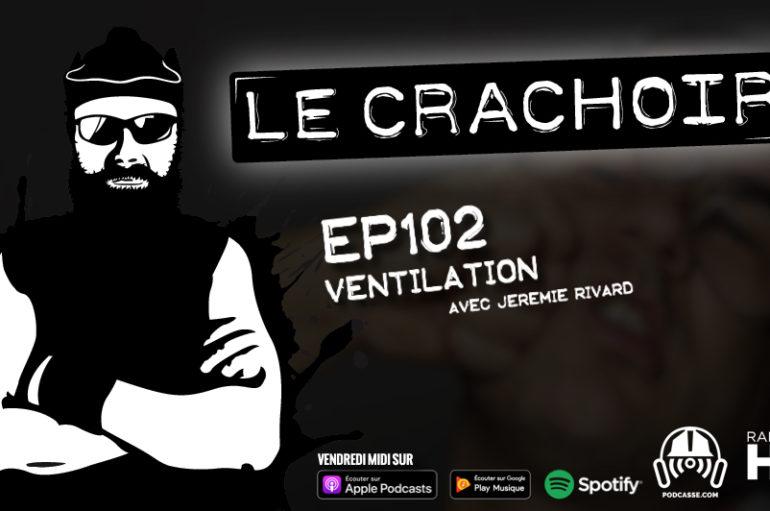 Le Crachoir – EP102: Ventilation