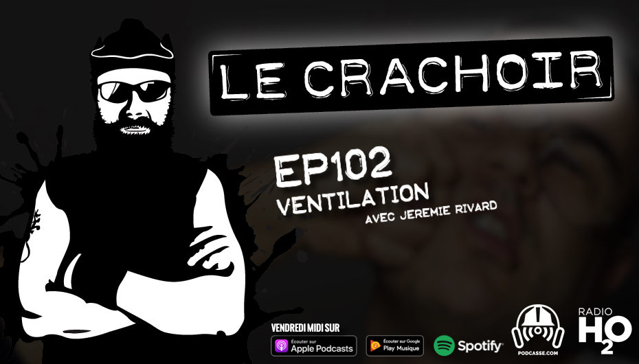 Le Crachoir – EP102: Ventilation