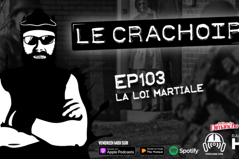 Le Crachoir – EP103: La loi martiale