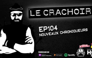 Le Crachoir – EP104: Nouveaux Chroniqueurs