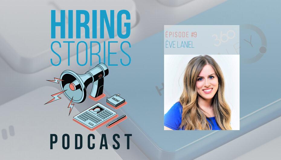 Hiring Stories Podcast – S01 – EP09: Ève Laniel