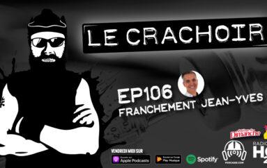Le Crachoir – EP106: Franchement Jean-Yves