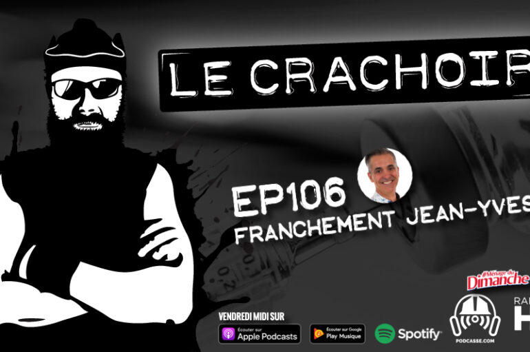 Le Crachoir – EP106: Franchement Jean-Yves