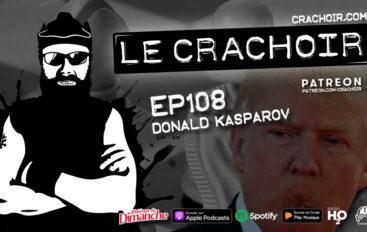 Le Crachoir – EP108: Donald Kasparov