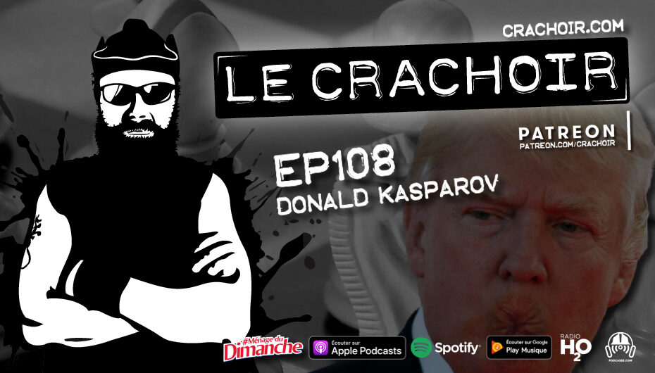 Le Crachoir – EP108: Donald Kasparov