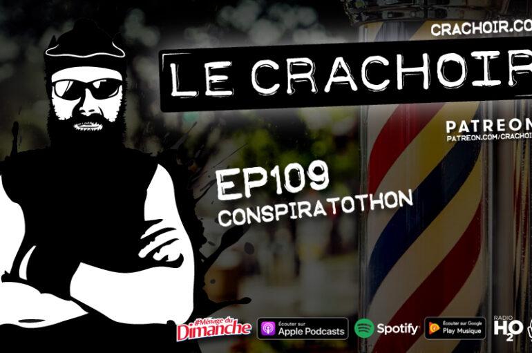 Le Crachoir – EP109: Conspiratothon
