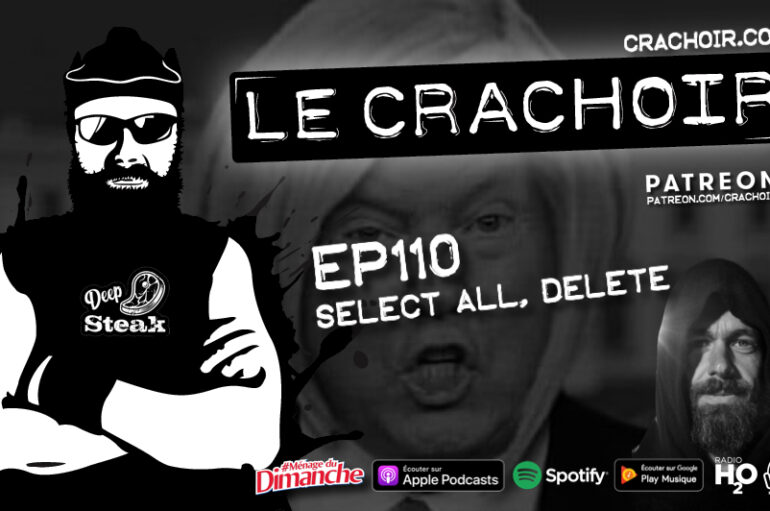 Le Crachoir – EP110: Select All, Delete