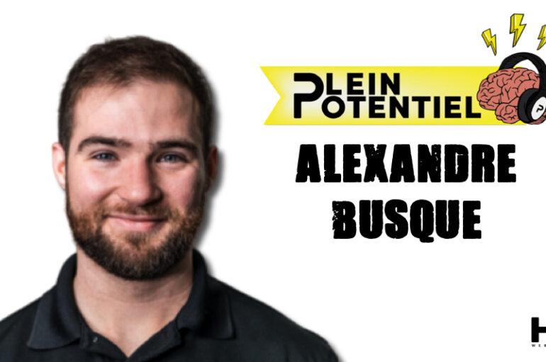 Plein Potentiel – S01 – EP36: Alexandre Busque