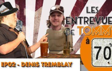 70% – Les Entrevues – EP02: Denis Tremblay