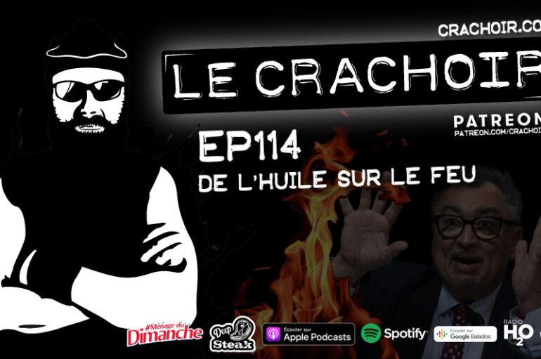 Le Crachoir – EP114: De l'huile sur le feu