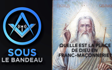 Sous le Bandeau #42 – Quelle est la place de Dieu en Franc-Maçonnerie?