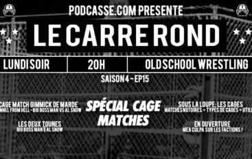 Le Carré Rond – S04 – EP15: Spécial Cage Matches et Cage match/Gimmick de marde