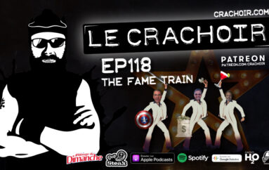 Le Crachoir – EP118: The Fame Train