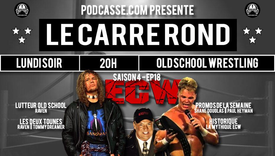 Le Carré Rond – S04 – EP18: ECW et Chronique Lutteur Old School !