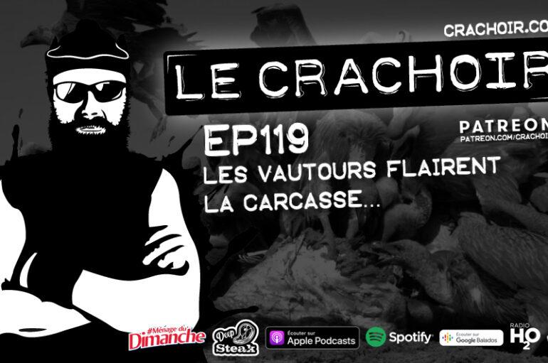 Le Crachoir – EP119: Les vautours flairent la carcasse…