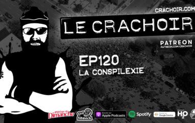 Le Crachoir – EP120: La Conspilexie