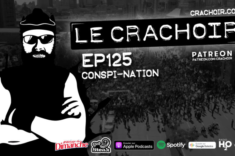 Le Crachoir – EP125: Conspi-Nation