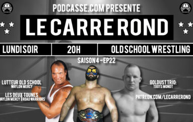 Le Carré Rond – S04 – EP22: RIP Animal, Goldust Trio Pt 1 & Waylon Mercy