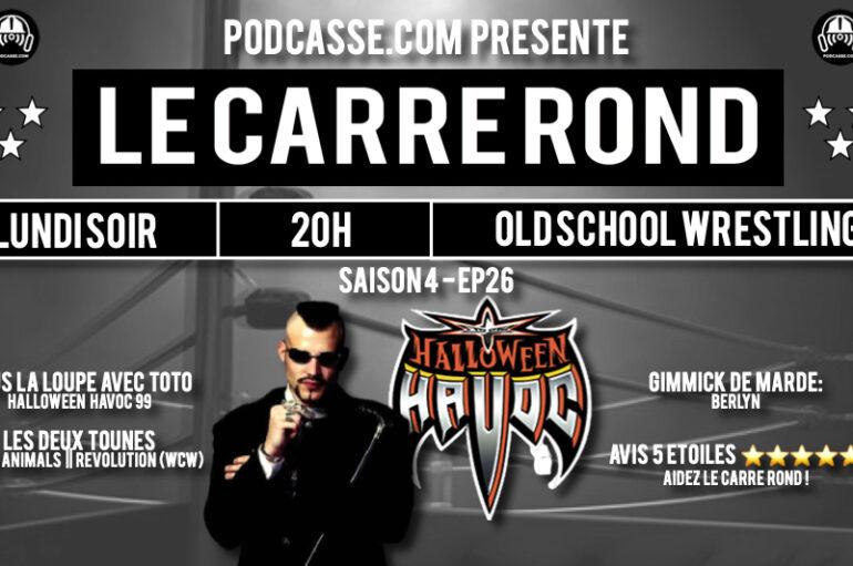 Le Carré Rond – S04 – EP26: Halloween Havoc 99′ & Berlyn