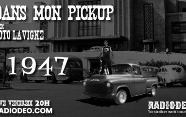 Dans mon Pickup avec Toto Lavigne – 25 Septembre: 1947 !