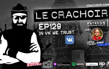 Le Crachoir – EP129: In VK we Trust