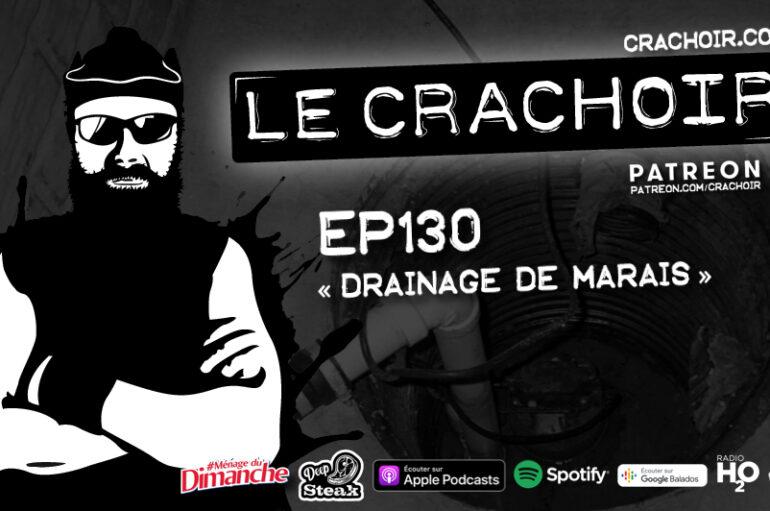 Le Crachoir – EP130: «Drainage de Marais»